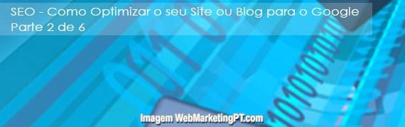 SEO – Como Optimizar o seu Site ou Blog para o Google – Parte 2 de 6