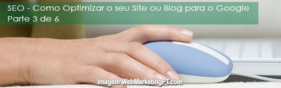 SEO – Como Optimizar o seu Site ou Blog para o Google – Parte 3 de 6