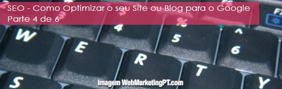 SEO - Como Optimizar o seu Site ou Blog para o Google - Parte 4
