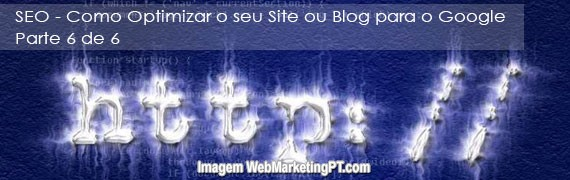 SEO - Como Optimizar o seu Site ou Blog para o Google - Parte 6 de 6